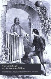The Wicket-gate; Or, Sermons to Children