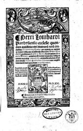 Petri Lombardi Parrhysiensis ecclesie quondam antistitis. viri diuinaru[m] reru[m] eruditissimi: Sententiarum Textus: per capitula, ac capitum .§. recenter distinctus: Cuilibetq[ue] distinctioni