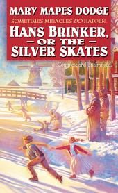 Hans Brinker or the Silver Skates: Complete and Unabridged