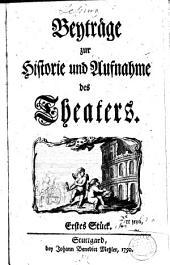 Beyträge zur Historie und Aufnahme des Theaters: Bände 1-4