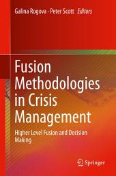 Fusion Methodologies in Crisis Management: Higher Level Fusion and Decision Making