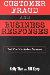 Customer Fraud and Business Responses: Let the Marketer Beware