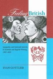 Feeling British: Sympathy and National Identity in Scottish and English Writing, 1707-1832