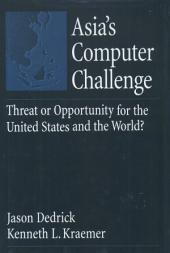 Asia's Computer Challenge: Threat or Opportunity for the United States and the World?