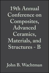 19th Annual Conference on Composites, Advanced Ceramics, Materials, and Structures - B: Ceramic Engineering and Science Proceedings, Volume 16, Issue 5