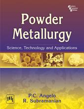 POWDER METALLURGY: SCIENCE, TECHNOLOGY AND APPLICATIONS