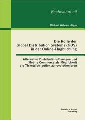 Die Rolle Der Global Distribution Systems in Der Online-flugbuchung: Alternative...