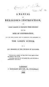 A manual of religious instruction, to assist parents in preparing their children for ... confirmation and ... the sacrament of the Lord's supper, by a lay member of the Church of England