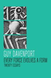 Every Force Evolves a Form: Twenty Essays