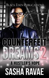 Counterfeit Dreams 2: A Hustler's Hope, Volume 2