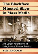 The Blackface Minstrel Show in Mass Media PDF