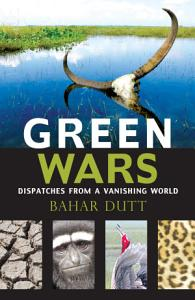 Green Wars  Dispatches From A Vanishing World Book
