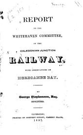 Report to the Whitehaven Committee, of the Caledonian Junction Railway: With Observations on Morecambe Bay ...