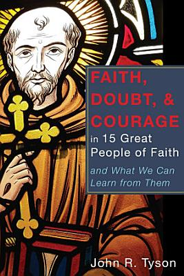 Faith  Doubt  and Courage in 15 Great People of Faith PDF