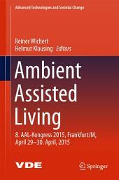Ambient Assisted Living: 8. AAL-Kongress 2015,Frankfurt/M, April 29-30. April, 2015