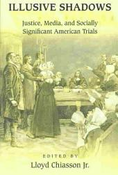 Illusive Shadows: Justice, Media, and Socially Significant American Trials