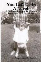 You Left Us in A Lurch  A Siblings Journey to Healing Over Loss of A Loved One PDF