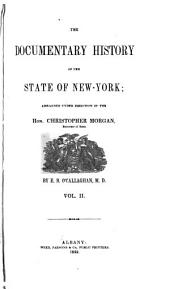 The Documentary History of the State of New-York: Arranged Under Direction of the Hon. Christopher Morgan, Secretary of State, Volume 2
