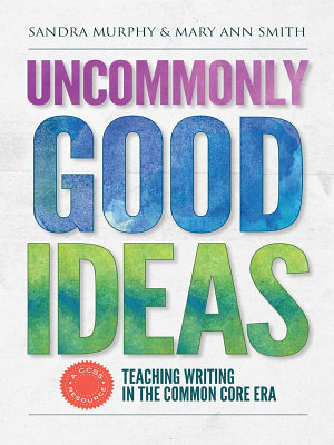 Uncommonly Good Ideas   Teaching Writing in the Common Core Era