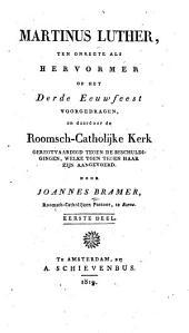 Martinus Luther: ten onregte als hervormer op het derde eeuwfeest voorgedragen, en daardoor de Roomsch-Catholijke Kerk geregtvaardigd tegen de beschuldigingen, welke toen tegen haar zign aangevoerd, Volume 1