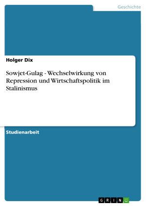 Sowjet Gulag   Wechselwirkung von Repression und Wirtschaftspolitik im Stalinismus PDF