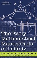 The Early Mathematical Manuscripts of Leibniz PDF