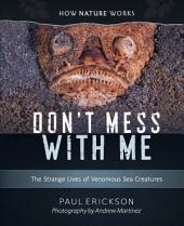Don't Mess With Me: The Strange Lives of Venomous Sea Creatures (How Nature Works)