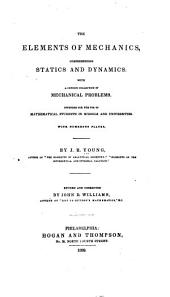 The Elements of Mechanics, Comprehending Statics and Dynamics: With a Copious Collection of Mechanical Problems. Intended for the Use of Mathematical Students in Schools and Universities