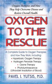 Oxygen to the Rescue: Oxygen Therapies, and How They Help Overcome Disease, Promote Repair, and Improve Overall Function