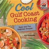 Cool Gulf Coast Cooking: Easy and Fun Regional Recipes