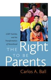 The Right to Be Parents: LGBT Families and the Transformation of Parenthood