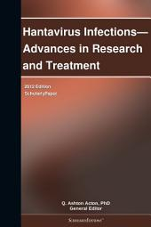 Hantavirus Infections—Advances in Research and Treatment: 2012 Edition: ScholarlyPaper