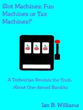 Slot Machines: Fun Machines or Tax Machines? A technician reveals the truth about one-armed bandits