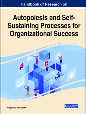 Handbook of Research on Autopoiesis and Self Sustaining Processes for Organizational Success