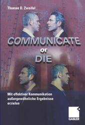 Communicate or Die: Mit effektiver Kommunikation außergewöhnliche Ergebnisse erzielen