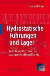 Hydrostatische Führungen und Lager: Grundlagen, Berechnung und Auslegung von Hydraulikplänen