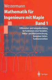 Mathematik für Ingenieure mit Maple: Band 1: Differential- und Integralrechnung für Funktionen einer Variablen, Vektor- und Matrizenrechnung, Komplexe Zahlen, Funktionenreihen