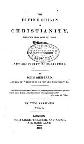 Divine Origin of Christianity Deduced from Some of Those Evidences which are Not Founded on the Authenticity of Scripture: Volume 2