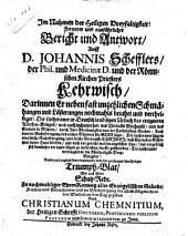 Ferner und ausführlicher Bericht und Antwort auff D. Johannis Schefflers ... Kehrwisch .. Darbey auch ... ferner beantwortet wird sein geträumtes schmäheliches Triumph-Blat, wie auch seine Schutz-Rede, etc