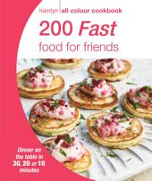200 Fast Food for Friends: Hamlyn All Colour Cookbook