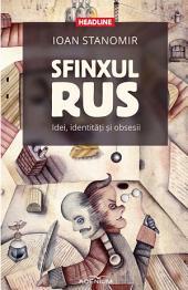 Sfinxul rus. Idei, identităţi și obsesii