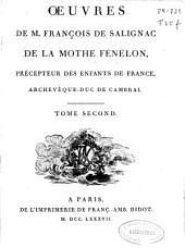 Oeuvres de M. François de Salignac de la Mothe Fénélon ...: Tome second