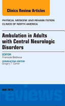 Ambulation in Adults with Central Neurologic Disorders  an Issue of Physical Medicine and Rehabilitation Clinics PDF