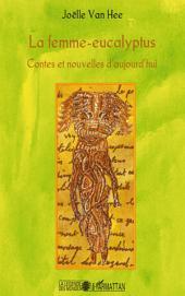 La femme-eucalyptus: Contes et nouvelles d'aujourd'hui