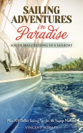 Sailing Adventures in Paradise: South Seas Cruising in a Sailboat. NEW! Revised and illustrated