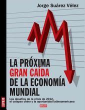 Próxima gran caída de la economía mundial: Los desafíos de la crisis de 2012, el colapso chino y la oportunidad latinoameri