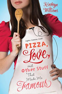 Pizza  Love  and Other Stuff That Made Me Famous