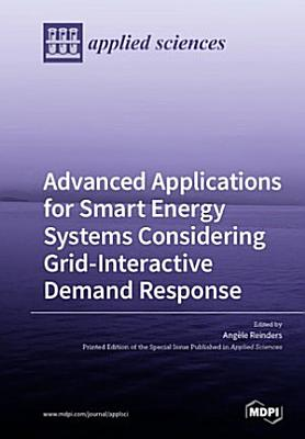 Advanced Applications for Smart Energy Systems Considering Grid Interactive Demand Response