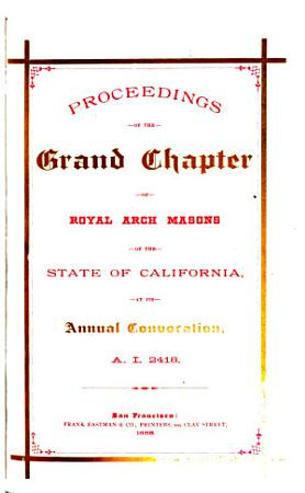 Proceedings of the Grand Chapter of Royal Arch Masons of the State of California at Its     Annual Convocation PDF