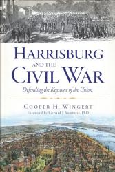 Harrisburg And The Civil War Book PDF